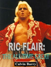 Ric Flair - The All-Time Great ebook by Calvin Barry