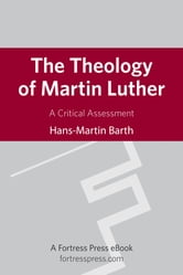 The Theology of Martin Luther - A Critical Assessment ebook by Hans-Martin Barth