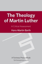 The Theology of Martin Luther - A Critical Assessment ebook by Hans-Martin Barth,Linda M. Maloney
