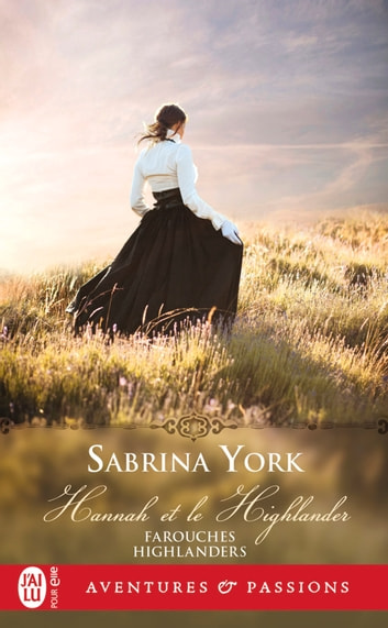 Farouches Highlanders (Tome 1) - Hannah et le Highlander eBook by Sabrina York
