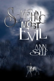 Something Most Evil ebook by Ann Self