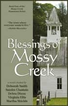Blessings Of Mossy Creek ebook by Sandra Chastain, Debra Dixon, Virginia Ellis,...