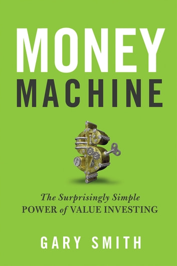 Money Machine - The Surprisingly Simple Power of Value Investing ebook by Gary V. Smith