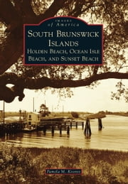 South Brunswick Islands - Holden Beach, Ocean Isle Beach, and Sunset Beach ebook by Pamela M. Koontz