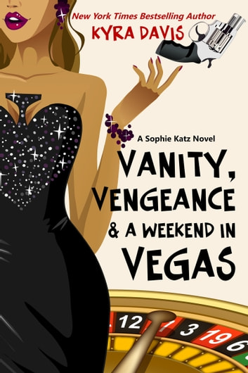 Vanity, Vengeance & A Weekend In Vegas ebook by Kyra Davis