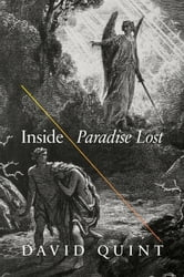 "Inside ""Paradise Lost"" - Reading the Designs of Milton's Epic ebook by David Quint"