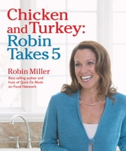 Chicken and Turkey: Robin Takes 5 ebook by Robin Miller