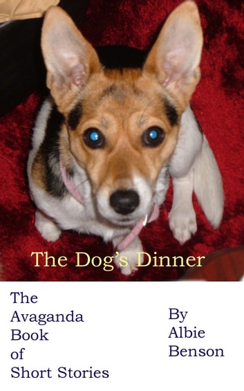The Dog's Dinner. The Avaganda Book of Short Stories ebook by Albert Benson