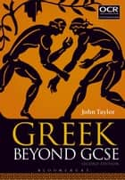 Greek Beyond GCSE ebook by Dr John Taylor