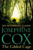 The Gilded Cage - A gripping saga of long-lost family, power and passion ebook by Josephine Cox