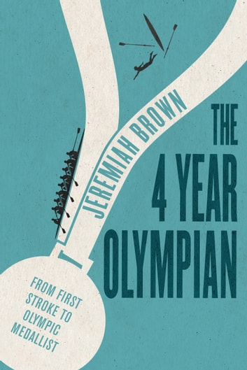 The 4 Year Olympian - From First Stroke to Olympic Medallist ebook by Jeremiah Brown
