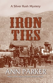 Iron Ties - A Silver Rush Mystery ebook by Ann Parker
