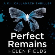 Perfect Remains: A gripping thriller that will leave you breathless (A DI Callanach Thriller, Book 1) audiobook by Helen Fields