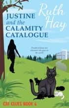 Justine and the Calamity Catalogue ebook by Ruth Hay