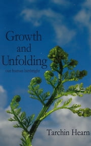 Growth and Unfolding - our human birthright ebook by Tarchin Hearn
