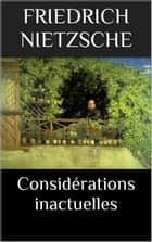 Considérations inactuelles eBook by Friedrich Nietzsche, Henri Albert (Traducteur)