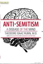 Anti-Semitism - A Disease of the Mind ebook by Theodore Isaac Rubin