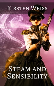 Steam and Sensibility ebook by Kirsten Weiss