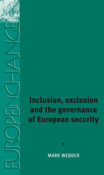 Inclusion, Exclusion and the Governance of European Security ebook by Mark Webber