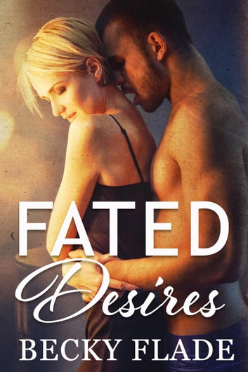 Fated Desires ebook by Becky Flade