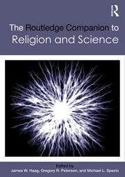 The Routledge Companion to Religion and Science ebook by James W. Haag,Gregory R. Peterson,Michael L. Spezio