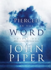 Pierced by the Word - Thirty-One Meditations for Your Soul ebook by John Piper