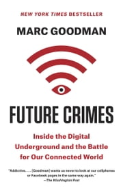 Future Crimes - Everything Is Connected, Everyone Is Vulnerable and What We Can Do About It ebook by Marc Goodman