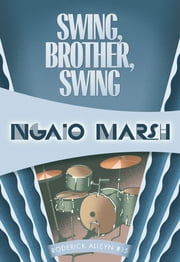 Swing, Brother, Swing - Inspector Roderick Alleyn #15 ebook by Ngaio Marsh
