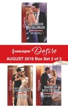 Harlequin Desire August 2016 - Box Set 2 of 2 - An Heir for the Billionaire\Contract Wedding, Expectant Bride\Waking Up with the Boss ebook by Kat Cantrell, Yvonne Lindsay, Sheri WhiteFeather