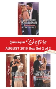 Harlequin Desire August 2016 - Box Set 2 of 2 - An Heir for the Billionaire\Contract Wedding, Expectant Bride\Waking Up with the Boss ebook by Kat Cantrell,Yvonne Lindsay,Sheri WhiteFeather