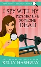 I Spy with My Psychic Eye Someone Dead (Piper Ashwell Psychic P.I. Book 8) ebook by