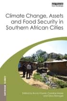 Climate Change, Assets and Food Security in Southern African Cities ebook by Bruce Frayne, Caroline Moser, Gina Ziervogel