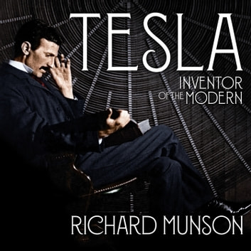 Tesla - Inventor of the Modern audiobook by Richard Munson