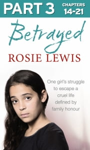 Betrayed: Part 3 of 3: The heartbreaking true story of a struggle to escape a cruel life defined by family honour ebook by Rosie Lewis