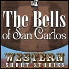 Bells of San Carlos, The audiobook by Max Brand