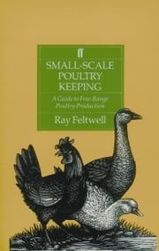 Small-Scale Poultry Keeping - A Guide to Free-range Poultry Production ebook by Ray Feltwell