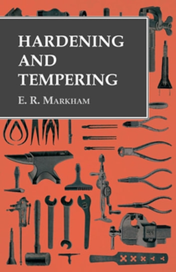 Hardening and Tempering ebook by E. R. Markham