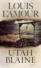 Utah Blaine - A Novel ebook by Louis L'Amour