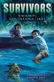 Swamp - Louisiana, 1851 ebook by Kathleen Duey,Karen A. Bale