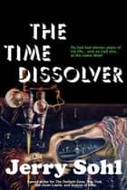 The Time Dissolver ebook by Jerry Sohl