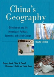 China's Geography - Globalization and the Dynamics of Political, Economic, and Social Change ebook by Gregory Veeck,Clifton W. Pannell,Christopher J. Smith,Youqin Huang