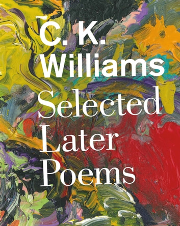 Selected Later Poems ebook by C. K. Williams