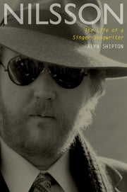 Nilsson: The Life of a Singer-Songwriter - The Life of a Singer-Songwriter ebook by Alyn Shipton