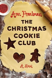 The Christmas Cookie Club - A Novel ebook by Ann Pearlman