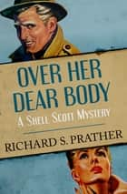 Over Her Dear Body ebook by Richard S. Prather
