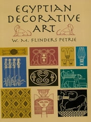 Egyptian Decorative Art ebook by W. M. Flinders Petrie
