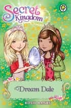 Secret Kingdom: Dream Dale ebook by Rosie Banks