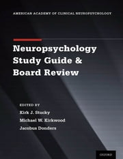 Clinical Neuropsychology Study Guide and Board Review ebook by Kirk J. Stucky,Michael W. Kirkwood,Jacobus Donders