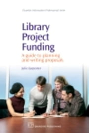 Library Project Funding: A Guide to Planning and Writing Proposals ebook by Carpenter, Julie