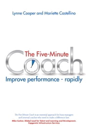 The Five Minute Coach - Coaching others to high performance - in as little as five minutes ebook by Lynne Cooper,Mariette Castellino